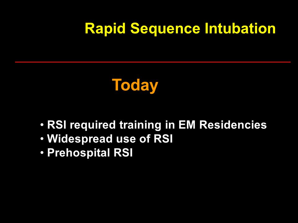 Rapid Sequence Intubation Today RSI required training in EM Residencies Widespread use of RSI Prehospital RSI