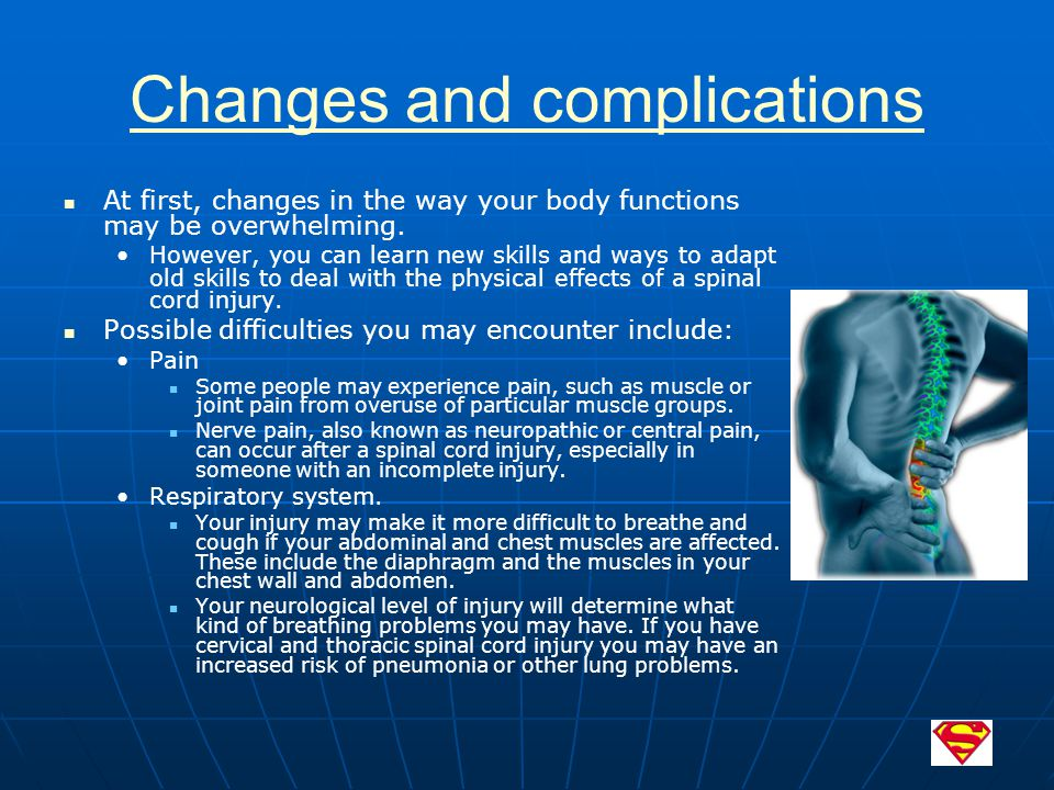 Changes and complications At first, changes in the way your body functions may be overwhelming.