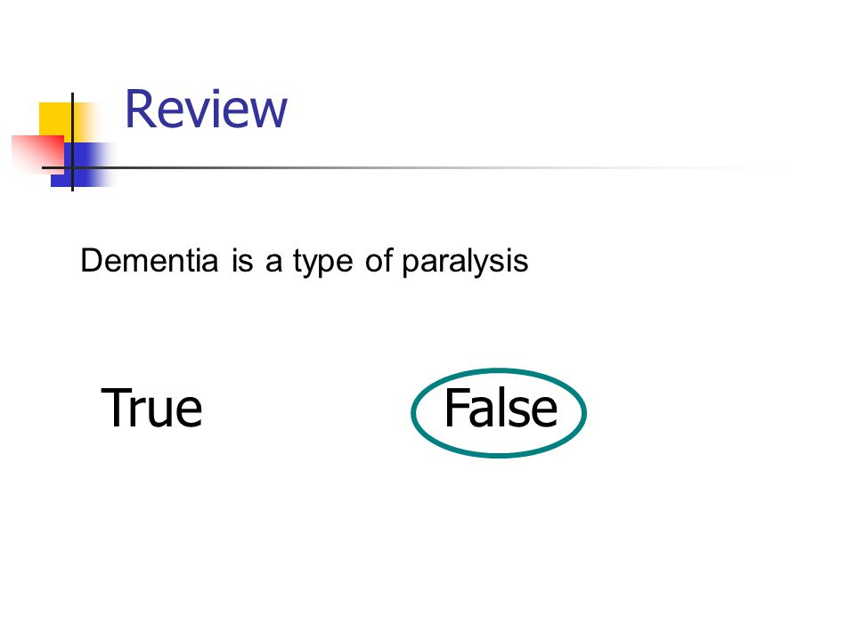 Review Dementia is a type of paralysis TrueFalse