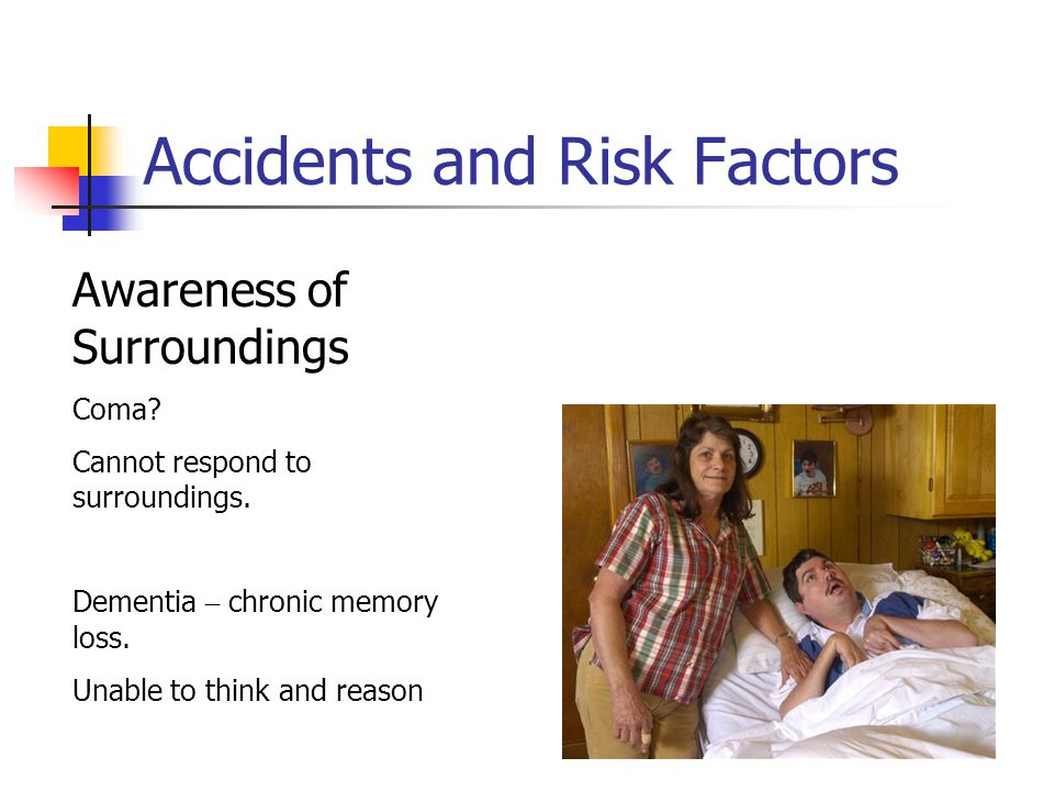 Accidents and Risk Factors Awareness of Surroundings Coma.