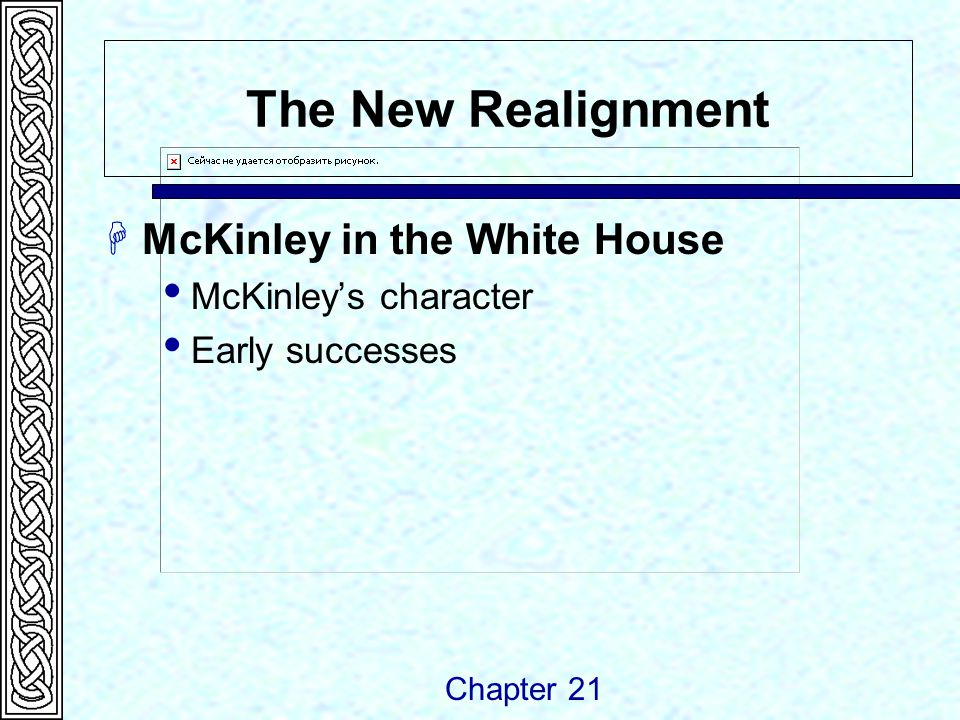 The New Realignment  McKinley in the White House  McKinley's character  Early successes Chapter 21