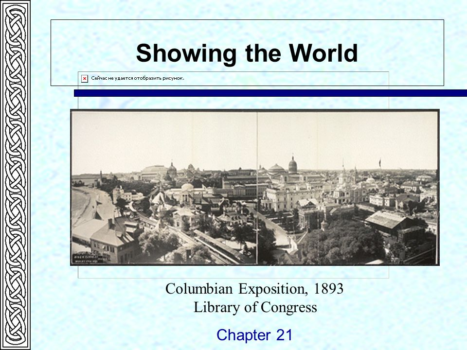 Showing the World Chapter 21 Columbian Exposition, 1893 Library of Congress