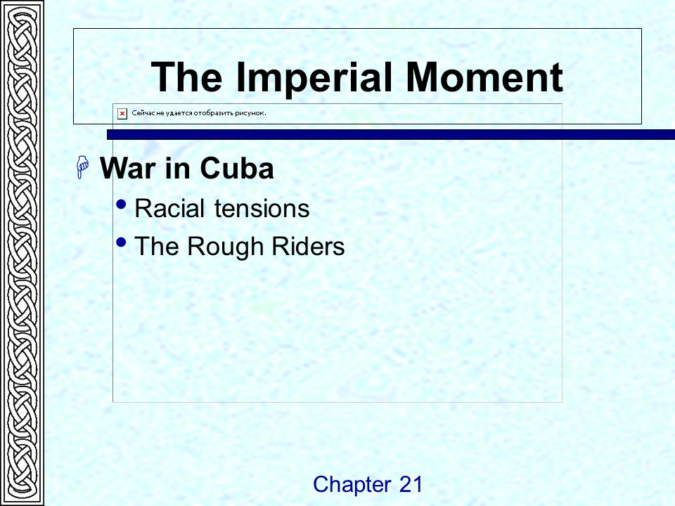 The Imperial Moment  War in Cuba  Racial tensions  The Rough Riders Chapter 21