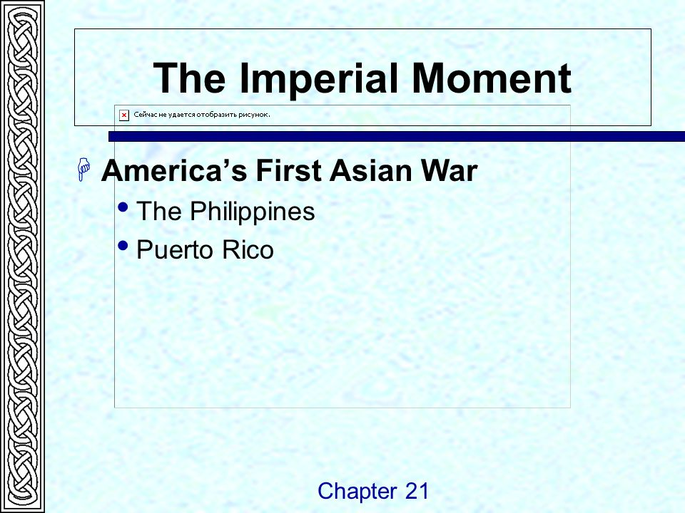 The Imperial Moment  America's First Asian War  The Philippines  Puerto Rico Chapter 21
