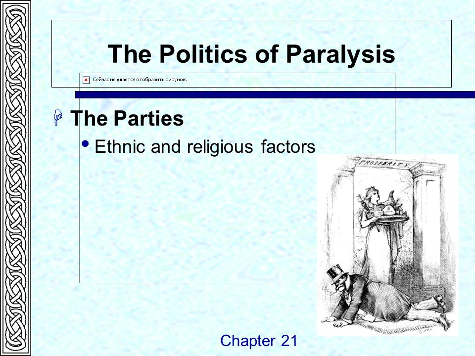 The Politics of Paralysis  The Parties  Ethnic and religious factors Chapter 21