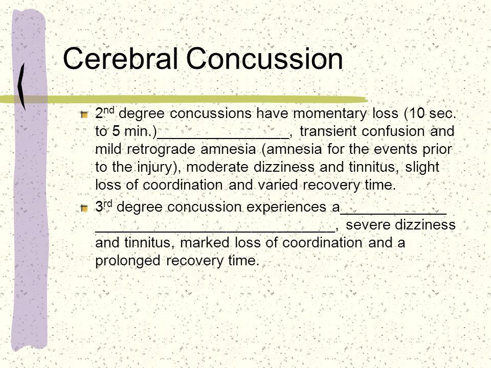 Cerebral Concussion 2 nd degree concussions have momentary loss (10 sec.