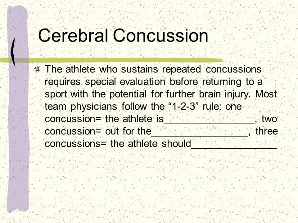 Cerebral Concussion The athlete who sustains repeated concussions requires special evaluation before returning to a sport with the potential for further brain injury.