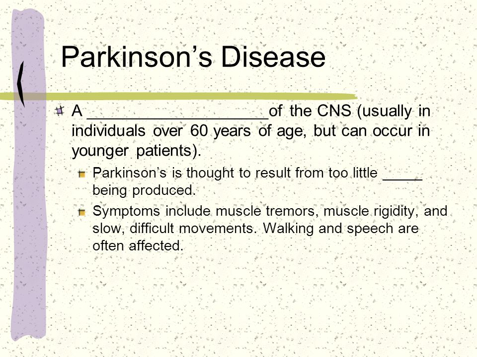 Parkinson's Disease A ____________________of the CNS (usually in individuals over 60 years of age, but can occur in younger patients).