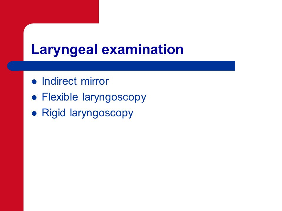 Laryngeal examination Indirect mirror Flexible laryngoscopy Rigid laryngoscopy