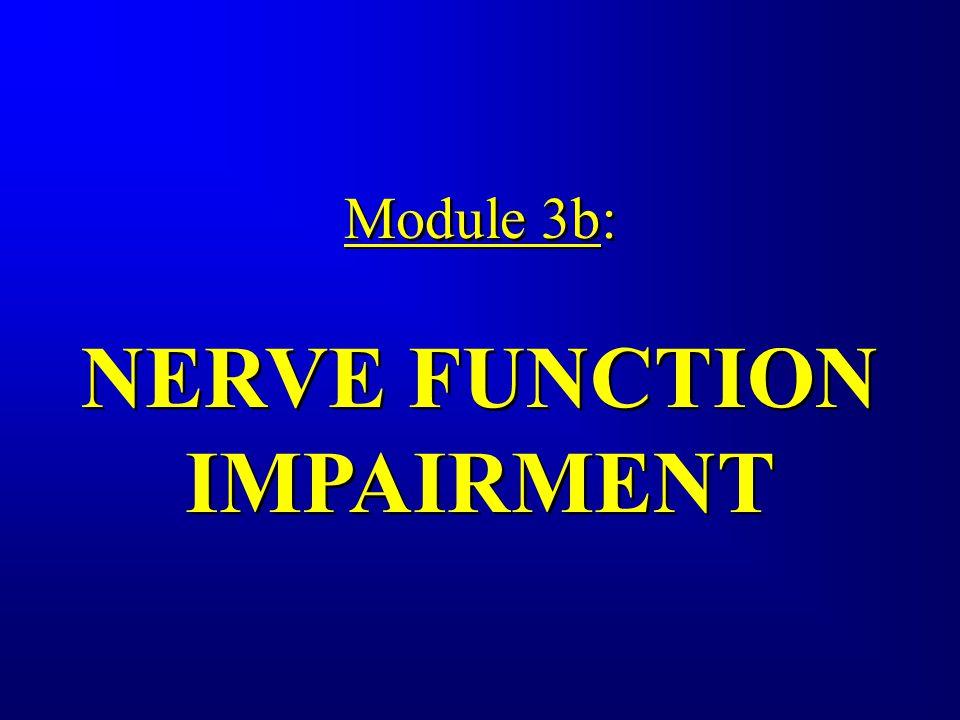 Module 3b: NERVE FUNCTION IMPAIRMENT Module 3b: NERVE FUNCTION IMPAIRMENT