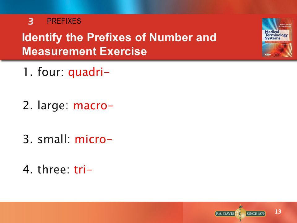 13 1.four: quadri- 2.large: macro- 3.small: micro- 4.three: tri- Identify the Prefixes of Number and Measurement Exercise 3 PREFIXES