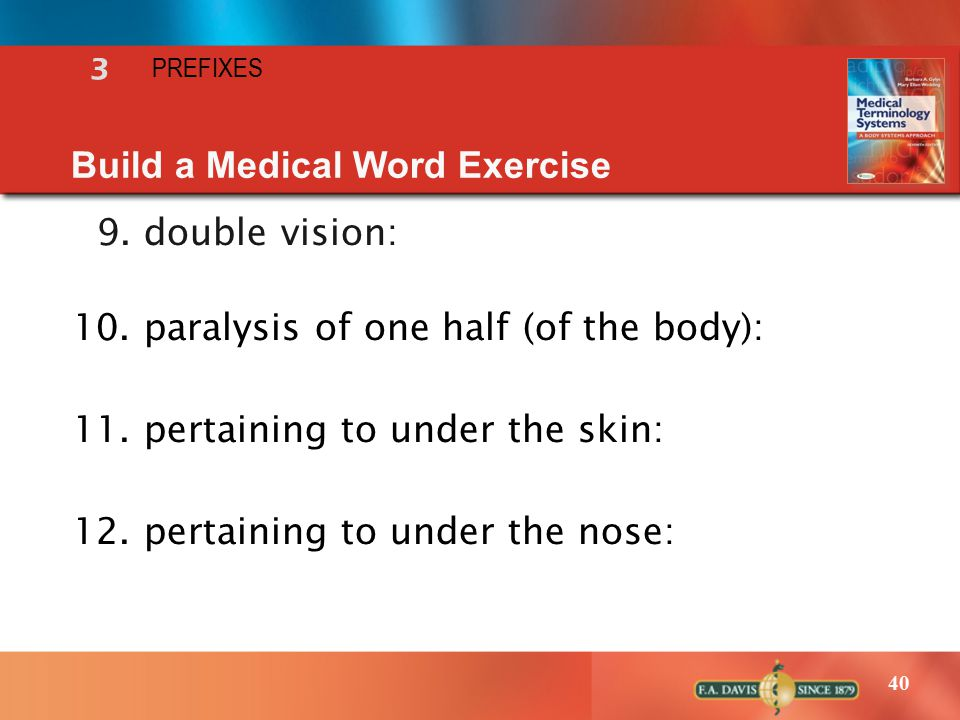40 9. double vision: 10. paralysis of one half (of the body): 11.