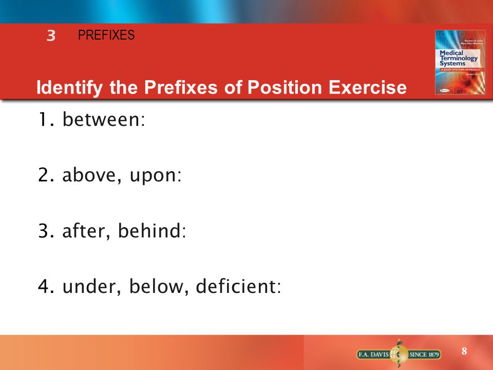 8 1.between: 2.above, upon: 3.after, behind: 4.under, below, deficient: Identify the Prefixes of Position Exercise 3 PREFIXES