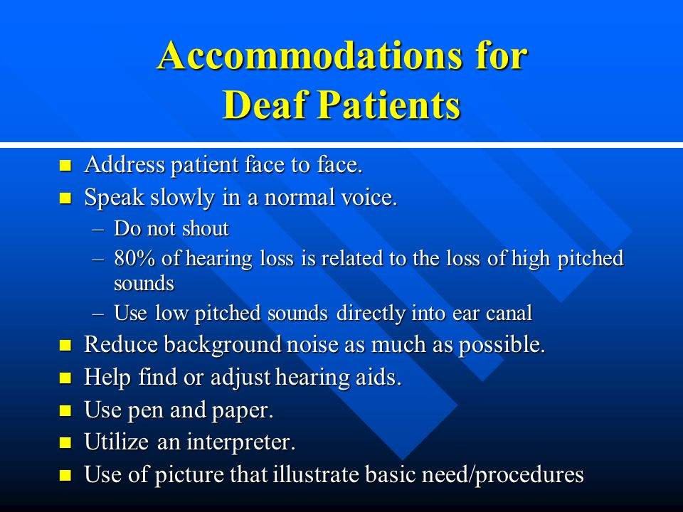 Accommodations for Deaf Patients Address patient face to face.