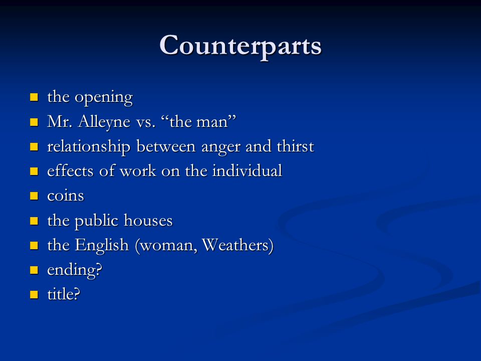 "Counterparts the opening the opening Mr. Alleyne vs. ""the man"" Mr. Alleyne vs. ""the man"" relationship between anger and thirst relationship between an"