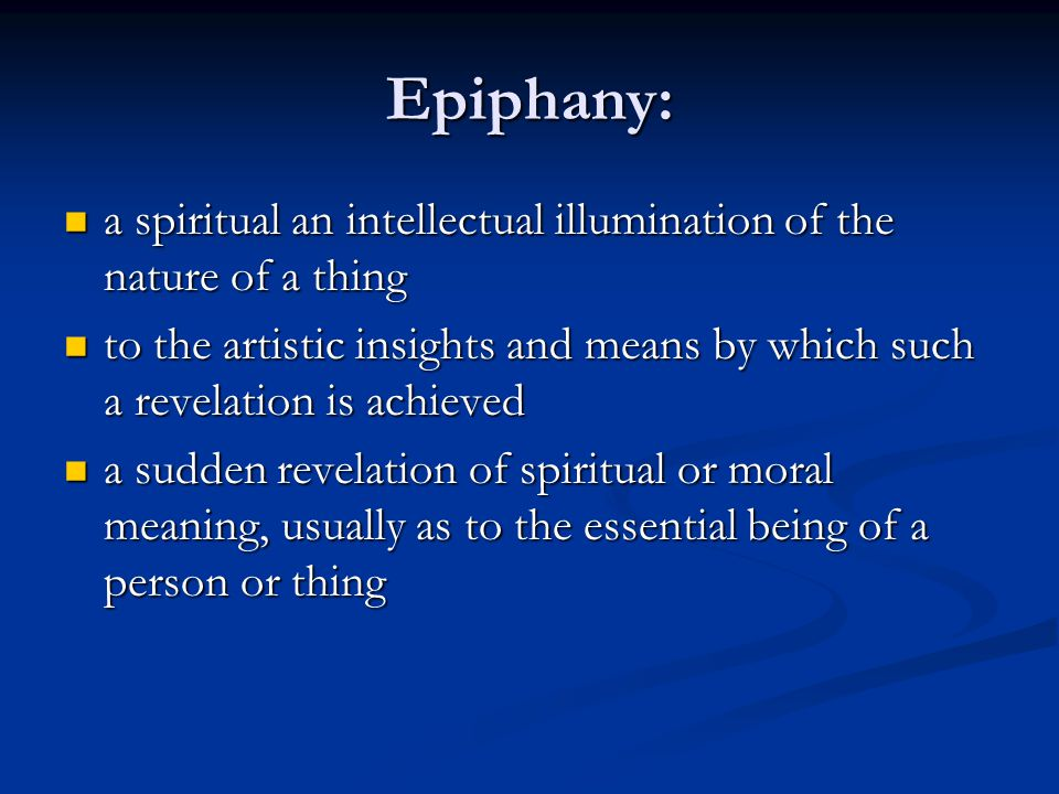 Epiphany: a spiritual an intellectual illumination of the nature of a thing a spiritual an intellectual illumination of the nature of a thing to the a