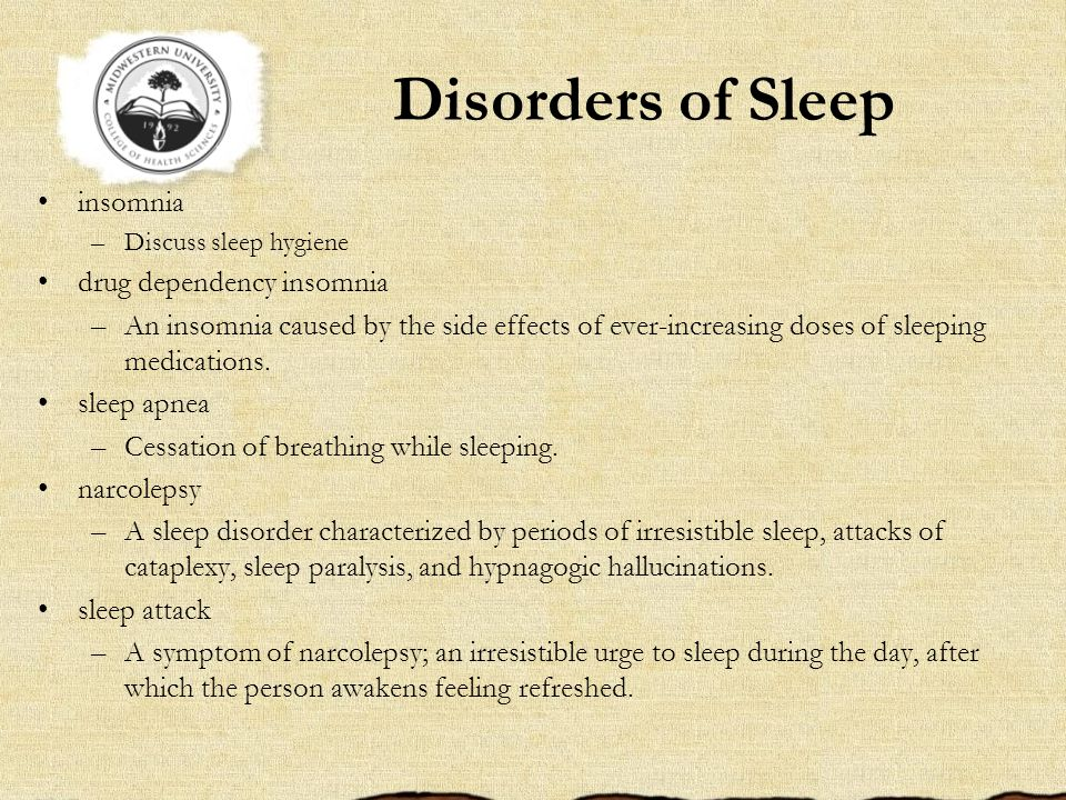 Disorders of Sleep insomnia –Discuss sleep hygiene drug dependency insomnia –An insomnia caused by the side effects of ever-increasing doses of sleeping medications.