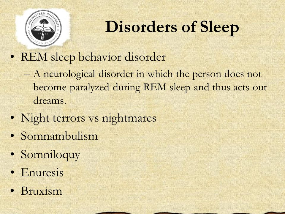 Disorders of Sleep REM sleep behavior disorder –A neurological disorder in which the person does not become paralyzed during REM sleep and thus acts out dreams.
