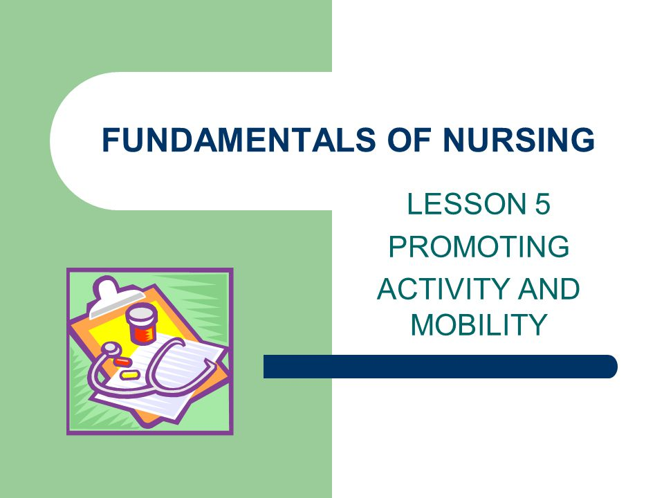 FUNDAMENTALS OF NURSING LESSON 5 PROMOTING ACTIVITY AND MOBILITY