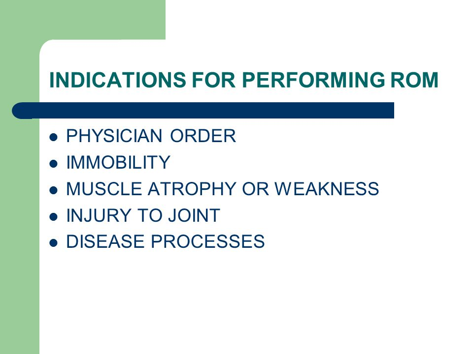 INDICATIONS FOR PERFORMING ROM PHYSICIAN ORDER IMMOBILITY MUSCLE ATROPHY OR WEAKNESS INJURY TO JOINT DISEASE PROCESSES