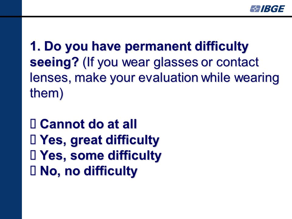 1. Do you have permanent difficulty seeing.