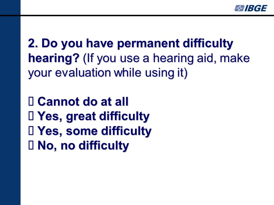 2. Do you have permanent difficulty hearing.