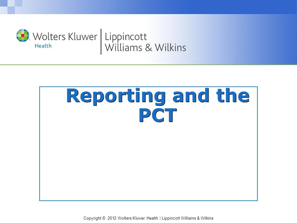Copyright © 2012 Wolters Kluwer Health | Lippincott Williams & Wilkins Reporting and the PCT