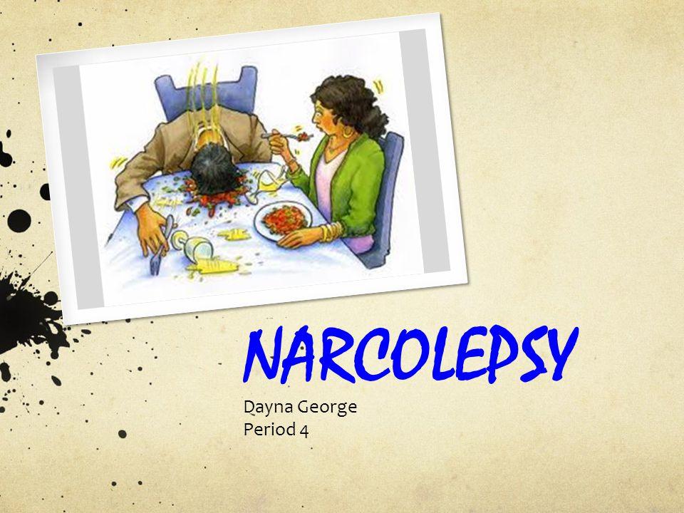 NARCOLEPSY Dayna George Period 4