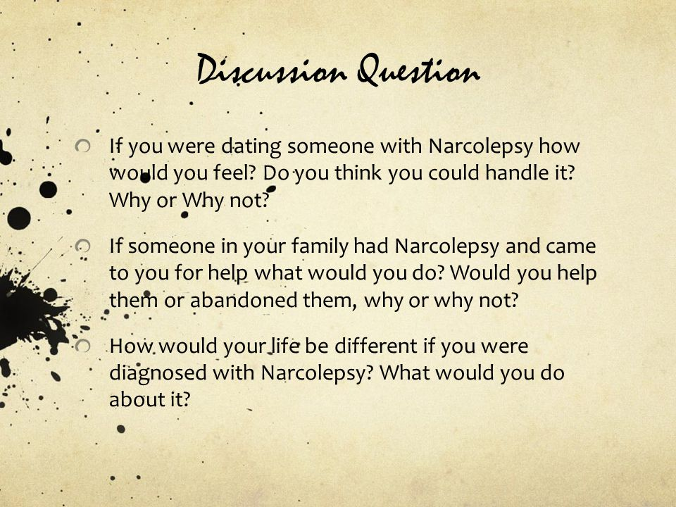 Discussion Question If you were dating someone with Narcolepsy how would you feel.