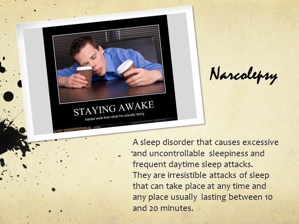 References Jeffress, D.(3003-2011) What are the causes of narcolepsy.