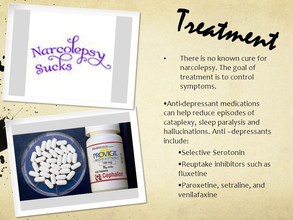 Treatment There is no known cure for narcolepsy. The goal of treatment is to control symptoms.