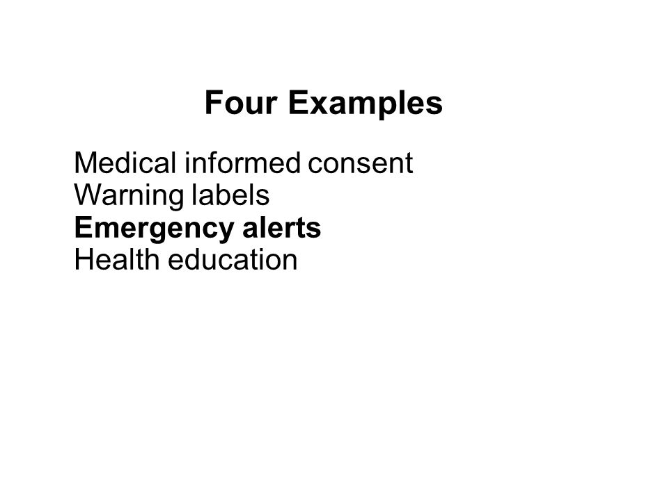 Four Examples Medical informed consent Warning labels Emergency alerts Health education