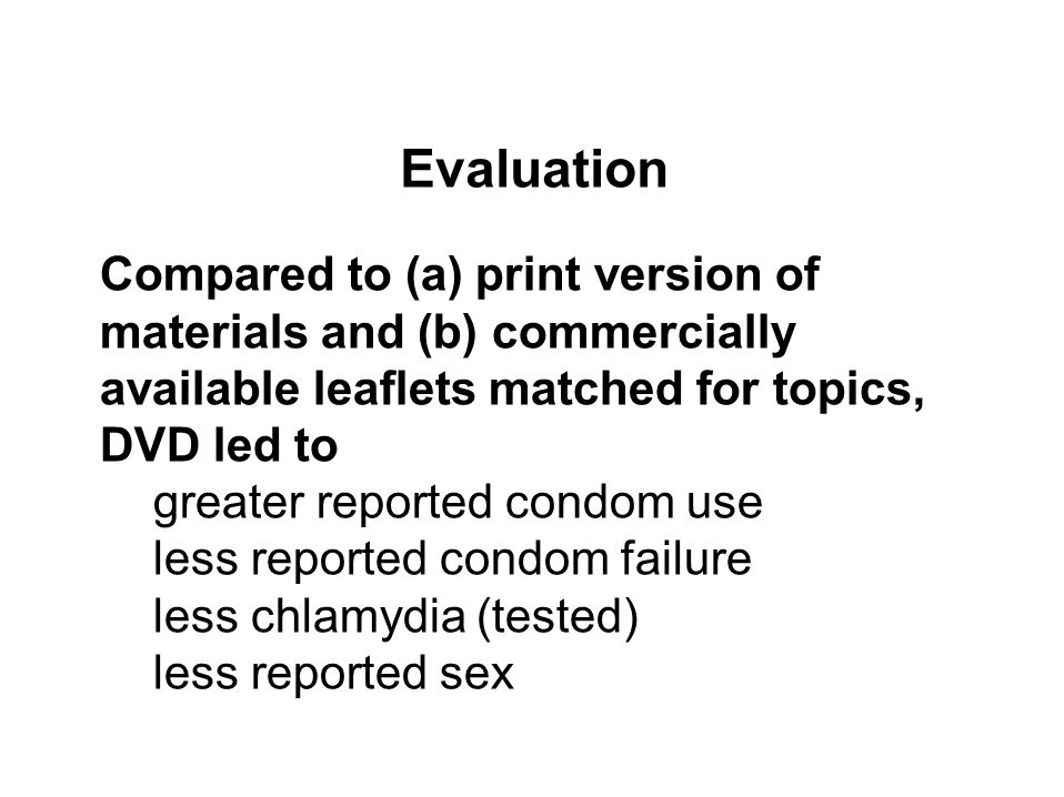 Compared to (a) print version of materials and (b) commercially available leaflets matched for topics, DVD led to greater reported condom use less rep