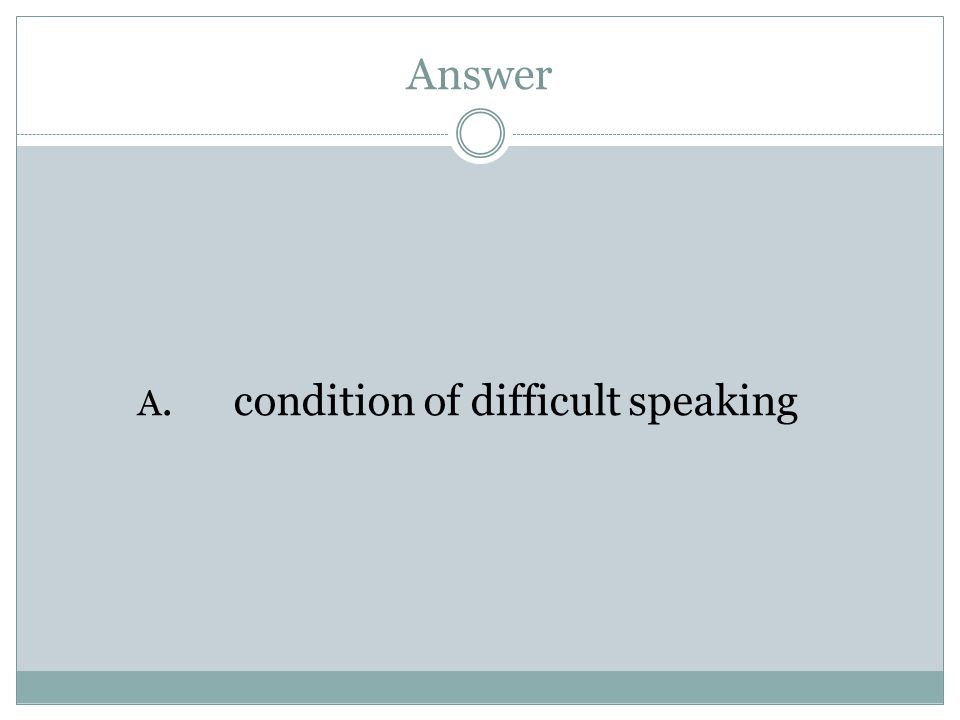 Answer A.condition of difficult speaking