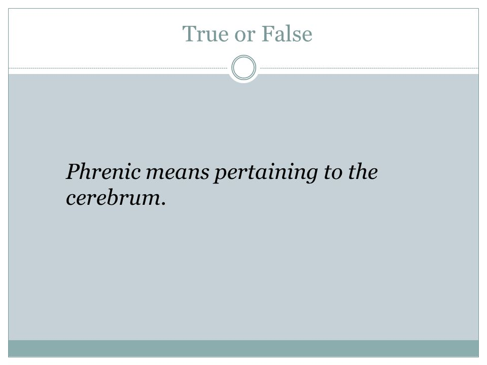 True or False Phrenic means pertaining to the cerebrum.