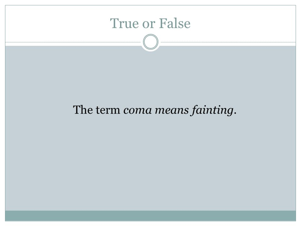True or False The term coma means fainting.