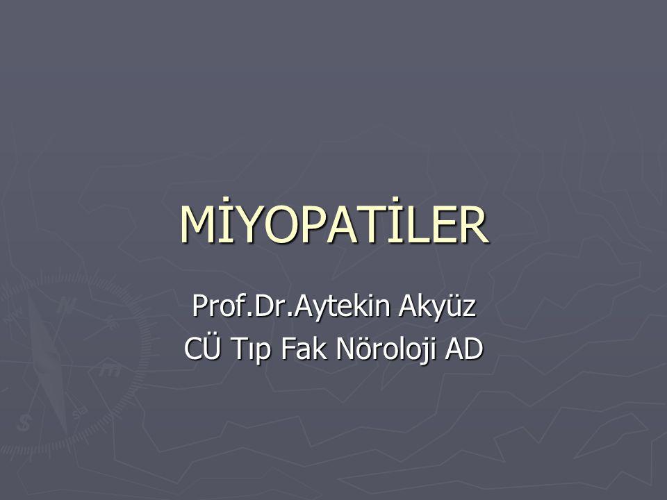 MİYOPATİLER Prof.Dr.Aytekin Akyüz CÜ Tıp Fak Nöroloji AD