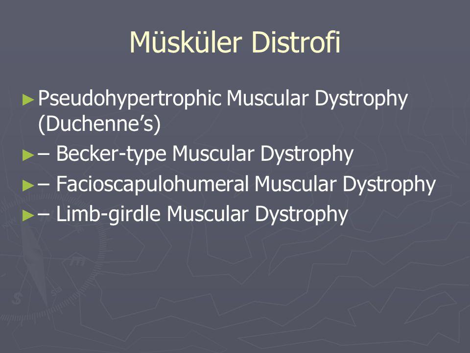Müsküler Distrofi ► ► Pseudohypertrophic Muscular Dystrophy (Duchenne's) ► ► – Becker-type Muscular Dystrophy ► ► – Facioscapulohumeral Muscular Dystrophy ► ► – Limb-girdle Muscular Dystrophy