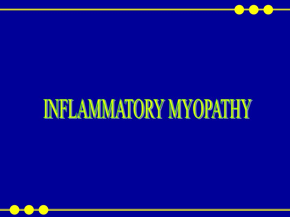 Primary inflammatory myopathies are clinically, pathologically and therapeutically distinct entities Inflammatory changes are probably due to an immune mediated process rather than directly pathogenic These are acquired as opposed to the inherited dystrophies and are classified as follows : Polymyositis childhood Adult form INFLAMMATORY MYOPATHY