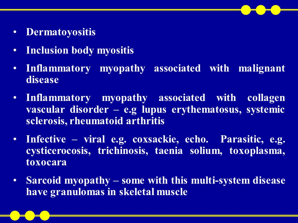 Polymyositis / Dermatomyositis : There are two principal forms of inflammatory myopathy-polymyositis and dermatomyositis- which are separated clinically by the dermatological findings in the latter All age groups are affected.