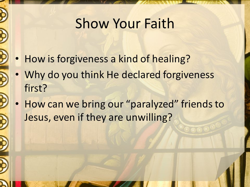 Show Your Faith How is forgiveness a kind of healing.