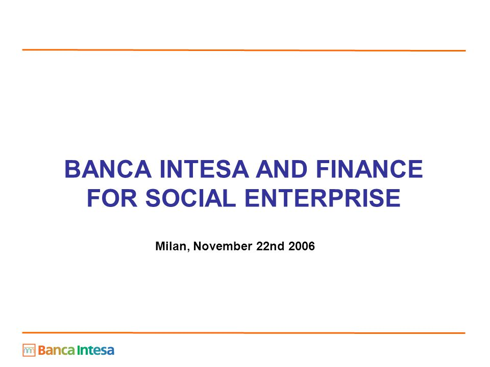 BANCA INTESA AND FINANCE FOR SOCIAL ENTERPRISE Milan, November 22nd 2006