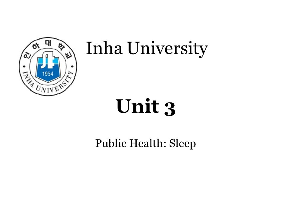Inha University Unit 3 Public Health: Sleep