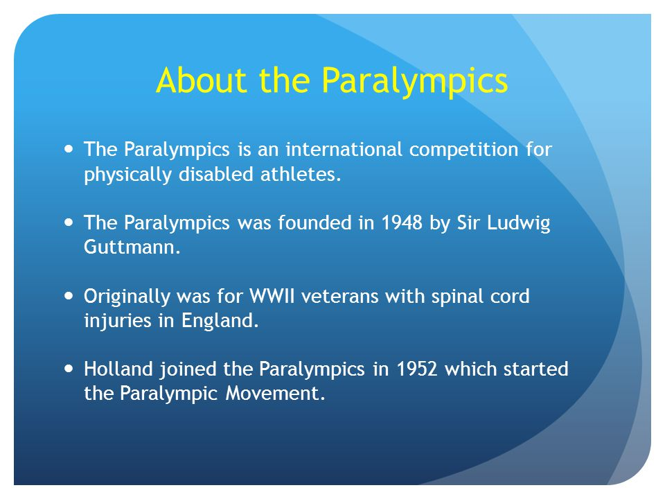 About the Paralympics The Paralympics is an international competition for physically disabled athletes. The Paralympics was founded in 1948 by Sir Lud