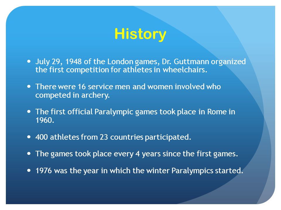 History July 29, 1948 of the London games, Dr. Guttmann organized the first competition for athletes in wheelchairs. There were 16 service men and wom