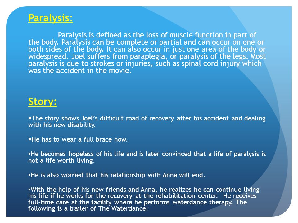 Paralysis: Paralysis is defined as the loss of muscle function in part of the body. Paralysis can be complete or partial and can occur on one or both