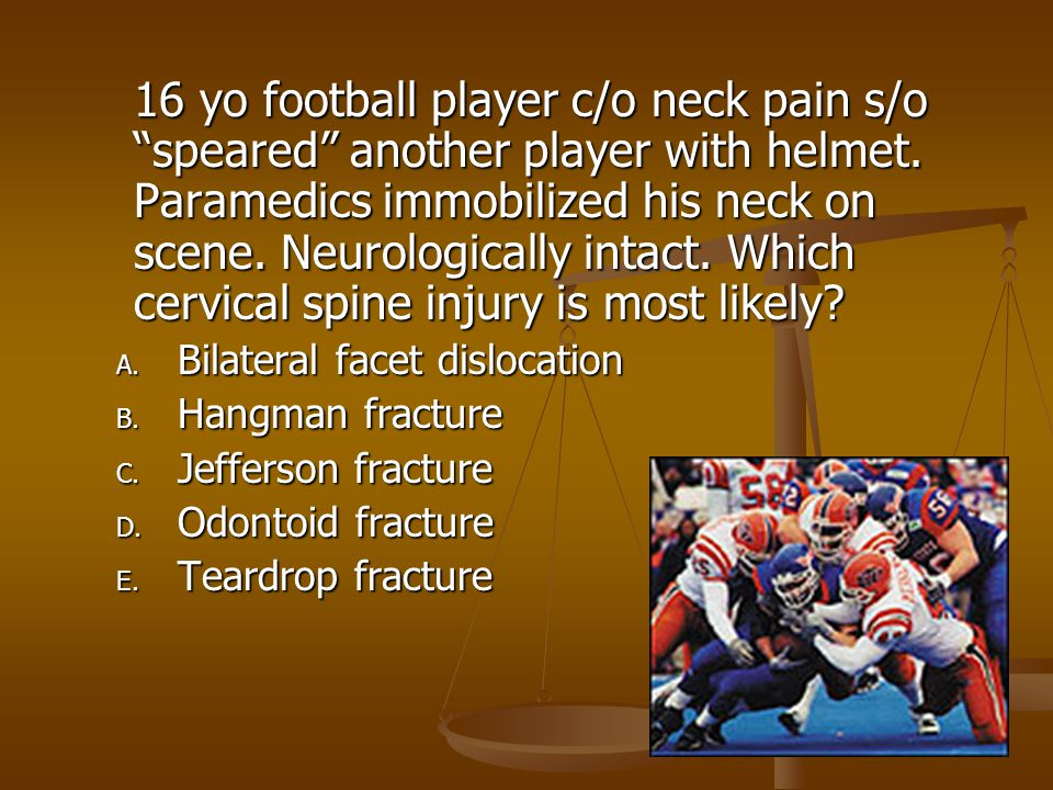 16 yo football player c/o neck pain s/o speared another player with helmet.
