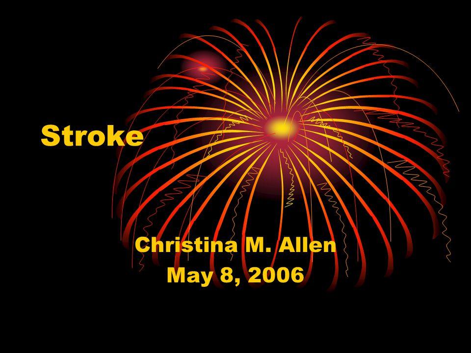 Stroke Christina M. Allen May 8, 2006