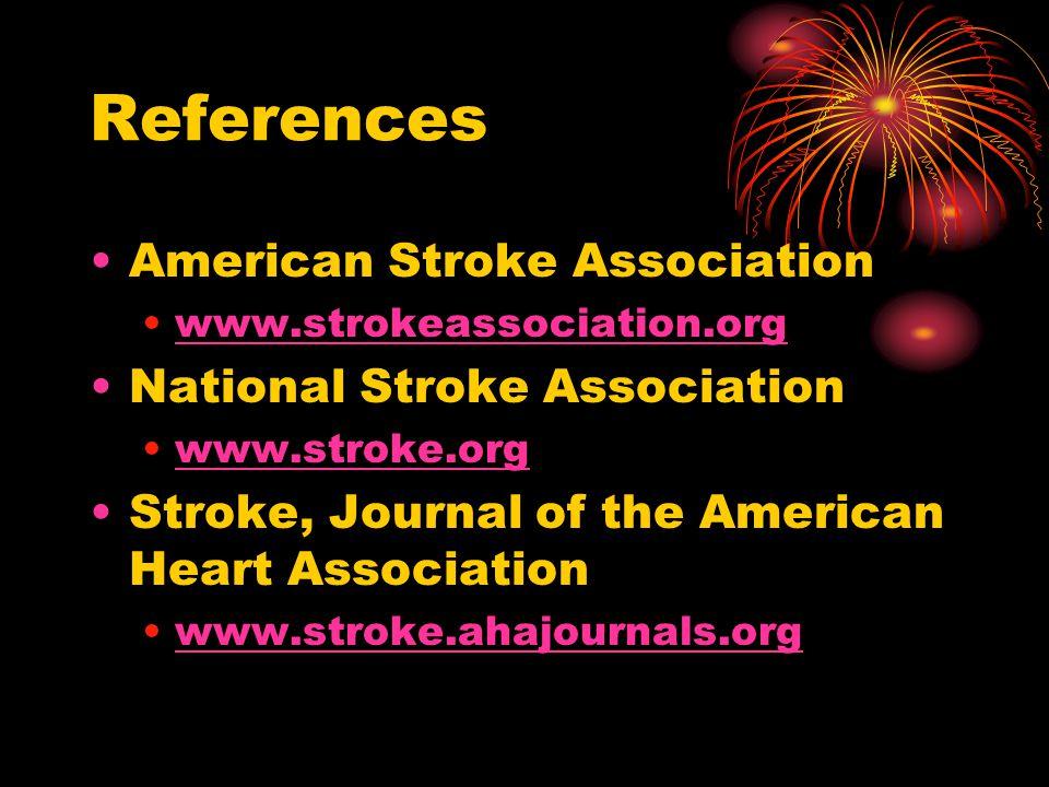 References American Stroke Association www.strokeassociation.org National Stroke Association www.stroke.org Stroke, Journal of the American Heart Association www.stroke.ahajournals.org