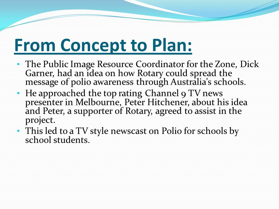 From Concept to Plan: The Public Image Resource Coordinator for the Zone, Dick Garner, had an idea on how Rotary could spread the message of polio awareness through Australia's schools.